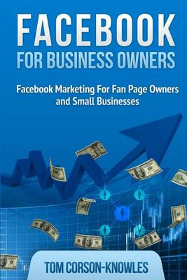Facebook for Business Owners: Facebook Marketing For Fan Page Owners and Small Businesses - Social Media Marketing 2 (Paperback)