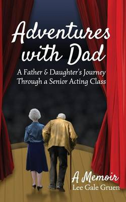 Adventures With Dad: A Father & Daughter's Journey Through a Senior Acting Class (Paperback)