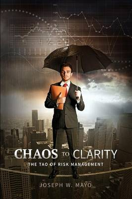 Chaos to Clarity - The Tao of Risk Management (Paperback)