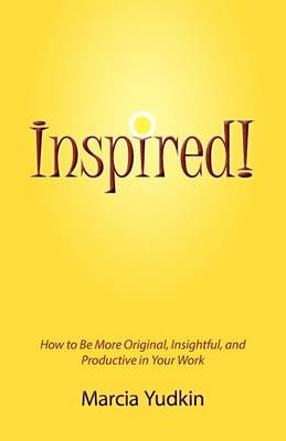 Inspired! How to Be More Original, Insightful and Productive in Your Work (Paperback)