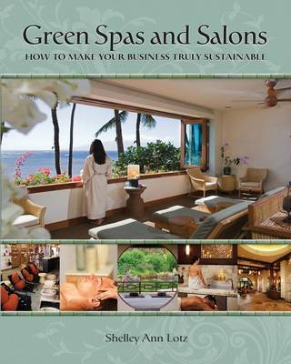 Green Spas and Salons: How to Make Your Business Truly Sustainable (Paperback)
