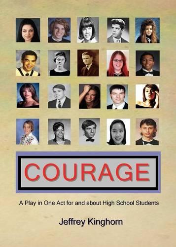 Courage a Play in One Act for and about High School Students (Paperback)