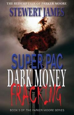 Super PAC Dark Money Fracking: The Redemption of Parker Moore (Paperback)
