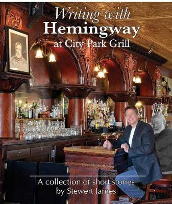 Writing with Hemingway at City Park Grill: A Collection of Short Stories (Hardback)