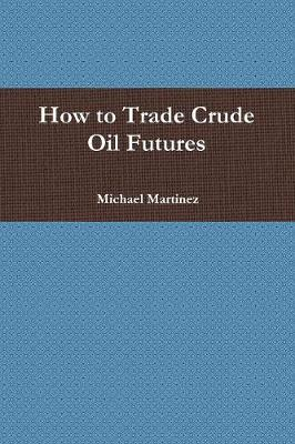 How to Trade Crude Oil Futures (Paperback)
