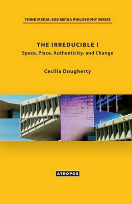 The Irreducible I: Space, Place, Authenticity, and Change (Paperback)