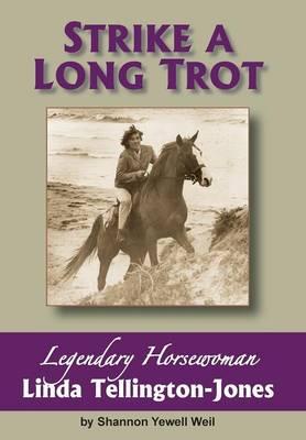 Strike a Long Trot: Legendary Horsewoman Linda Tellington-Jones (Hardback)