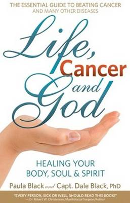 Life, Cancer & God: The Essential Guide to Beating Cancer and Many Other Diseases (Paperback)