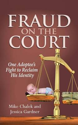 Fraud on the Court: One Adoptee's Fight to Reclaim His Identity (Paperback)