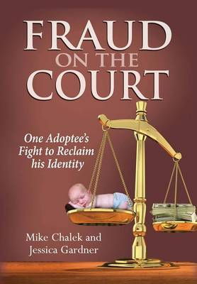 Fraud on the Court: One Adoptee's Fight to Reclaim His Identity (Hardback)