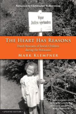 The Heart Has Reasons: Dutch Rescuers of Jewish Children During the Holocaust (Paperback)