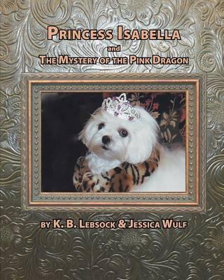 Princess Isabella and the Mystery of the Pink Dragon - Princess Isabella 1 (Paperback)