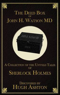 The Deed Box of John H. Watson MD: A Collection of the Untold Tales of Sherlock Holmes (Hardback)