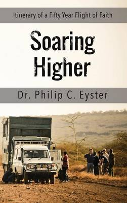 Soaring Higher: Itinerary of a Fifty Year Flight of Faith (Hardback)