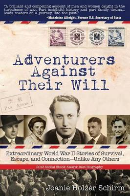 Adventurers Against Their Will: Extraordinary World War II Stories of Survival, Escape, and Connection-Unlike Any Others (Paperback)