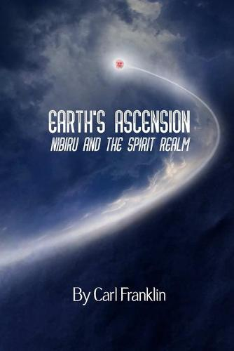Earth's Ascension - Nibiru and the Spirit Realm (Paperback)