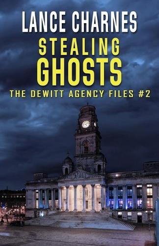 Stealing Ghosts - DeWitt Agency Files 2 (Paperback)