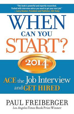 When Can You Start? ACE the Job Interview and GET HIRED 2014 (Paperback)