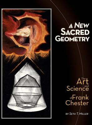 A New Sacred Geometry: The Art and Science of Frank Chester (Hardback)