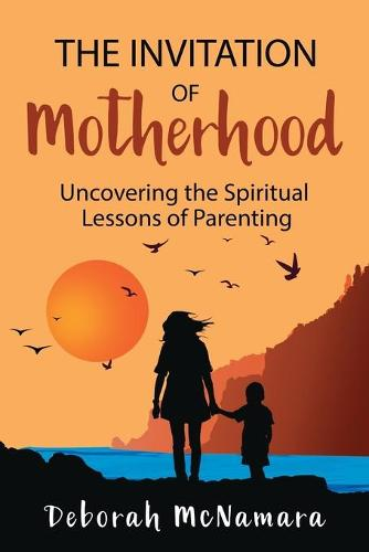 The Invitation of Motherhood: Uncovering the Spiritual Lessons of Parenting (Paperback)