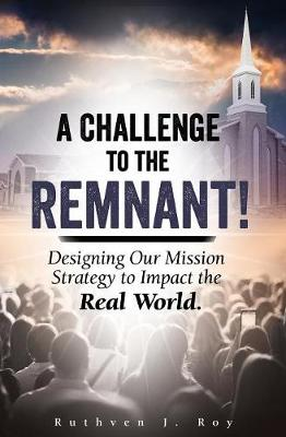A Challenge to the Remnant: Designing Our Mission Strategy to Impact the Real World (Paperback)