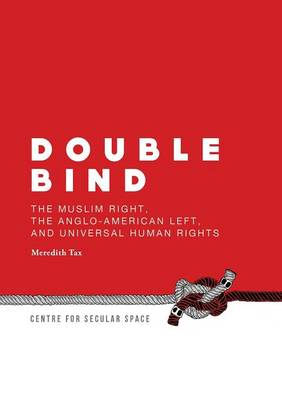 Double Bind: The Muslim Right, the Anglo-American Left, and Universal Human Rights (Paperback)