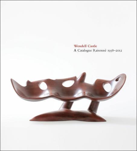 Wendell Castle: A Catalogue Raisonne, 1958-2012 (Hardback)