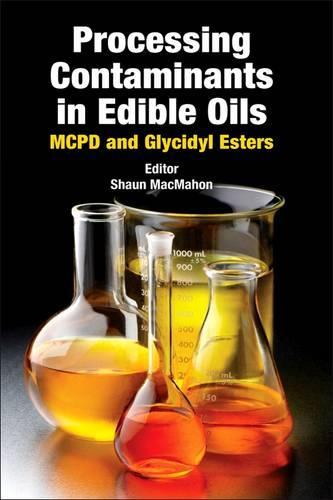 Processing Contaminants in Edible Oils: MCPD and Glycidyl Esters (Hardback)