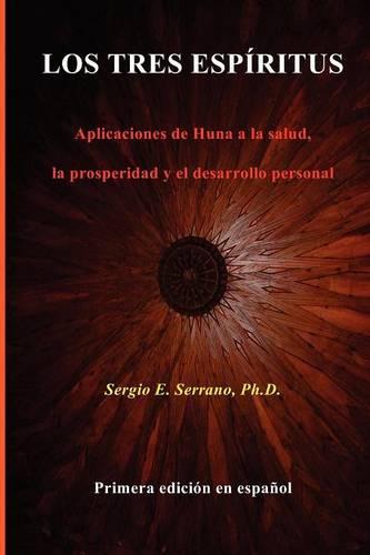 LOS TRES ESPIRITUS. Aplicaciones De Huna a La Salud, La Prosperidad Y El Desarrollo Personal (Paperback)