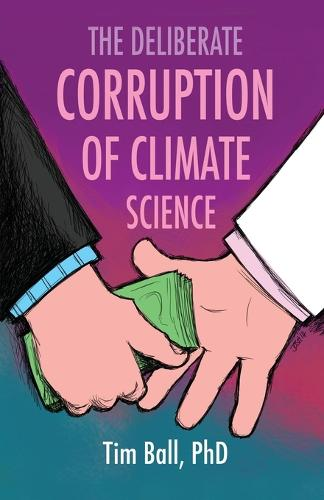 The Deliberate Corruption of Climate Science (Paperback)
