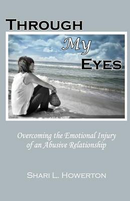 Through My Eyes: Overcoming the Emotional Injury of an Abusive Relationship (Paperback)