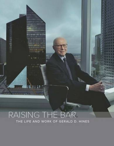 Raising the Bar: The Life & Work of Gerald D Hines (Hardback)