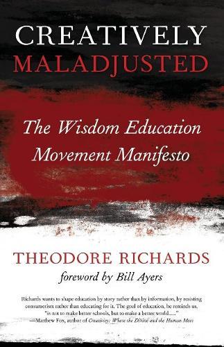 Creatively Maladjusted: The Wisdom Education Movement Manifesto (Paperback)