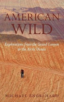 American Wild: Explorations from the Grand Canyon to the Arctic Ocean (Paperback)