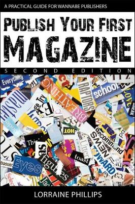 Publish Your First Magazine: A Practical Guide for Wannabe Publishers 2015 (Paperback)