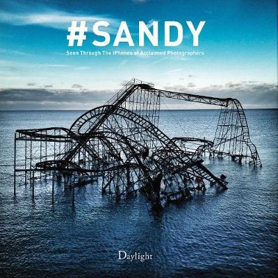 #Sandy: Seen Through the iPhones of Acclaimed Photographers (Hardback)