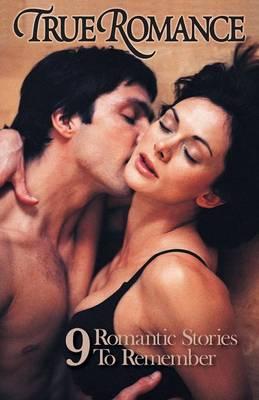 True Romance Nine Romantic Stories To Remember (Paperback)