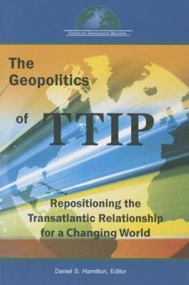 Geopolitics of Ttip: Repositioning the Transatlantic Relationship for a Changing World (Paperback)
