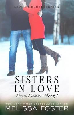 Sisters in Love: Love in Bloom: Snow Sisters, Book 1 - Love in Bloom: Snow Sisters 1 (Paperback)