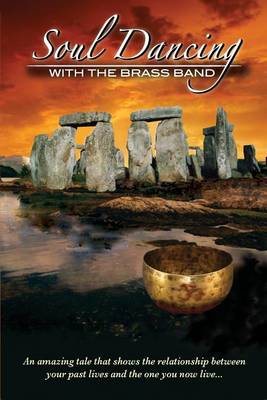Soul Dancing with the Brass Band: The Relationship Between Past Lives and the One You Now Live (Paperback)