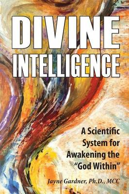 Divine Intelligence: A Scientific System for Awakening the God Within (Paperback)