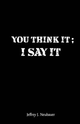 You Think it; I Say it (Paperback)