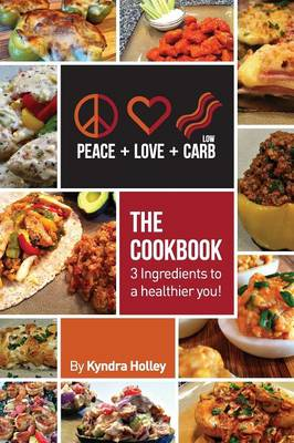 Peace, Love, and Low Carb - The Cookbook - 3 Ingredients to a Healthier You! (Paperback)