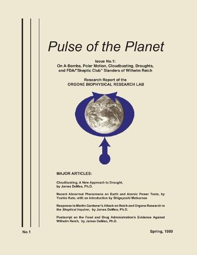 Pulse of the Planet No.1: On A-Bombs, Polar Motion, Cloudbusting, Droughts, and FDA/Skeptic Club Slanders of Wilhelm Reich (Paperback)