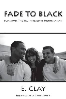 Fade to Black: Sometimes the Truth Really Is Inconvenient (Paperback)