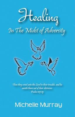 Healing in the Midst of Adversity (Paperback)