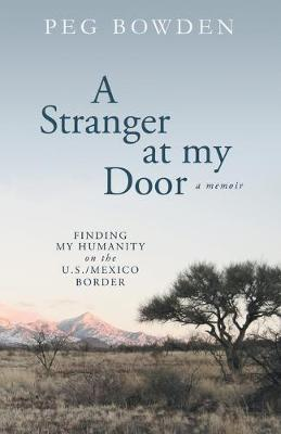 A Stranger at My Door: Finding My Humanity on the U.S./Mexico Border (Paperback)