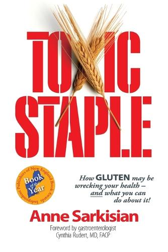 Toxic Staple, How Gluten May Be Wrecking Your Health - And What You Can Do about It! (Paperback)