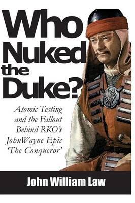 Who Nuked the Duke: John Wayne, Susan Hayward & the Story of 'The Conqueror' (Paperback)