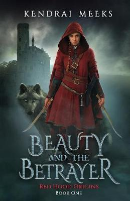 Beauty and the Betryaer: The Tragic Love Story of Little Red Riding Hood - Red Hood Origins 1 (Paperback)